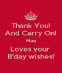 Thank You! And Carry On! Mau Loves your  B'day wishes! - Personalised Poster A4 size