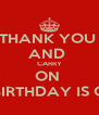 THANK YOU  AND  CARRY ON  MY BIRTHDAY IS OVER - Personalised Poster A4 size