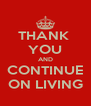 THANK  YOU AND CONTINUE ON LIVING - Personalised Poster A4 size
