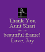 Thank You Aunt Shari for the beautiful frame! Love, Joy - Personalised Poster A4 size