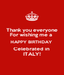 Thank you everyone  For wishing me a  HAPPY BIRTHDAY  Celebrated in  ITALY! - Personalised Poster A4 size