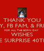 THANK YOU FAMILY, FB FAM, & FRIENDS FOR ALL THE BORN DAY  WISHES AND THE SURPRISE 40TH PARTY - Personalised Poster A4 size