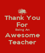 Thank You For Being An Awesome Teacher - Personalised Poster A4 size