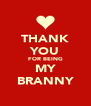 THANK YOU FOR BEING MY BRANNY - Personalised Poster A4 size