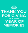THANK YOU FOR GIVING  ME A GREAT  YEAR OF MEMORIES - Personalised Poster A4 size