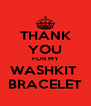 THANK YOU FOR MY WASHKIT  BRACELET - Personalised Poster A4 size