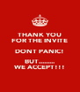 THANK YOU FOR THE INVITE DONT PANIC! BUT......... WE ACCEPT!!! - Personalised Poster A4 size