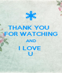 THANK YOU   FOR WATCHING AND I LOVE  U - Personalised Poster A4 size
