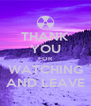 THANK YOU FOR WATCHING AND LEAVE - Personalised Poster A4 size
