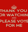 THANK YOU  FOR WATCHING AND PLEASE VOTE FOR ME - Personalised Poster A4 size