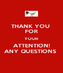 THANK YOU  FOR YOUR ATTENTION! ANY QUESTIONS  - Personalised Poster A4 size
