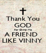 Thank You GOD For Giving Me A FRIEND   LIKE VINNY  - Personalised Poster A4 size