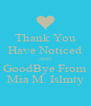 Thank You Have Noticed AND GoodBye From Mia M. Islmty - Personalised Poster A4 size