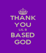 THANK YOU LIL B BASED GOD - Personalised Poster A4 size