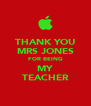 THANK YOU MRS JONES FOR BEING MY TEACHER - Personalised Poster A4 size