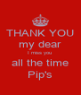 THANK YOU my dear I miss you  all the time Pip's - Personalised Poster A4 size