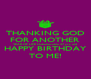THANKING GOD FOR ANOTHER YEAR OF LIFE Unbelievable 47 yrs old HAPPY BIRTHDAY TO ME! - Personalised Poster A4 size