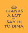 THANKS A LOT AND SAY HI TO DIMA - Personalised Poster A4 size