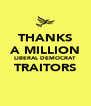 THANKS A MILLION LIBERAL DEMOCRAT TRAITORS  - Personalised Poster A4 size