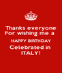 Thanks everyone  For wishing me a  HAPPY BIRTHDAY Celebrated in  ITALY! - Personalised Poster A4 size