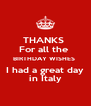 THANKS  For all the  BIRTHDAY WISHES  I had a great day in Italy - Personalised Poster A4 size