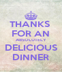 THANKS  FOR AN ABSOLUTELY DELICIOUS DINNER - Personalised Poster A4 size