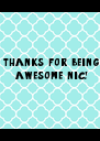 thanks for being  awesome nic!  - Personalised Poster A4 size