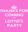 THANKS FOR COMING TO LOTTIE'S  PARTY - Personalised Poster A4 size