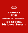 THANKS FOR MAKING MY BIRTHDAY So Special My Love Suresh - Personalised Poster A4 size