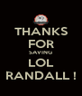 THANKS FOR SAVING LOL RANDALL ! - Personalised Poster A4 size