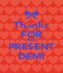 Thanks FOR THE PRESENT DEMI - Personalised Poster A4 size