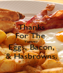 Thanks For The  Yummy Eggs, Bacon, & Hasbrowns. - Personalised Poster A4 size