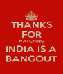 THANKS   FOR   WATCHING   INDIA IS A   BANGOUT  - Personalised Poster A4 size