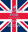 THANKS FOR WATCHING MY SHOW - Personalised Poster A4 size
