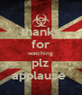 thanks for watching plz applause  - Personalised Poster A4 size