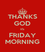 THANKS GOD it's FRIDAY MORNING - Personalised Poster A4 size