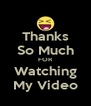 Thanks So Much FOR Watching My Video - Personalised Poster A4 size