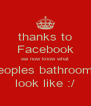 thanks to Facebook we now know what peoples bathrooms look like :/ - Personalised Poster A4 size