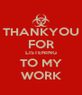 THANKYOU FOR LISTENING TO MY WORK - Personalised Poster A4 size