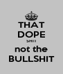 THAT DOPE SHIT not the BULLSHIT - Personalised Poster A4 size