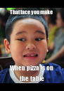 That face you make  When pizza is on the table - Personalised Poster A4 size