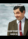 That face you make when your friend's crush comes in. - Personalised Poster A4 size