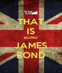 THAT IS BOND JAMES BOND - Personalised Poster A4 size