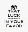 THAT LUCK IS ALWAYS IN YOUR FAVOR - Personalised Poster A4 size