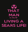 THAT  MAN IS NOW  LIVING A SEARS LIFE! - Personalised Poster A4 size