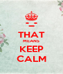-_- THAT MEANS KEEP CALM - Personalised Poster A4 size