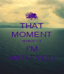 THAT MOMENT WHEN <3 I'M WITH YOU - Personalised Poster A4 size