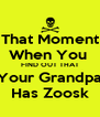 That Moment When You  FIND OUT THAT Your Grandpa Has Zoosk - Personalised Poster A4 size