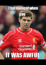 That moment when you  IT WAS AWFUL - Personalised Poster A4 size