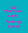 that one  carly  is  fucking funny! - Personalised Poster A4 size